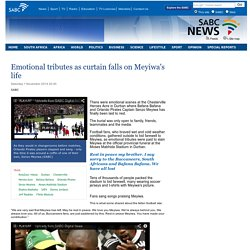 Emotional tributes as curtain falls on Meyiwas life:Saturday 1 November 2014