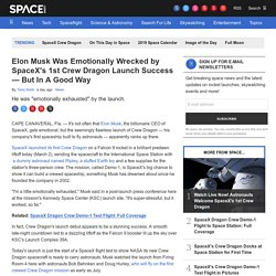 Elon Musk Was Emotionally Wrecked by SpaceX's 1st Crew Dragon Launch Success — But In A Good Way
