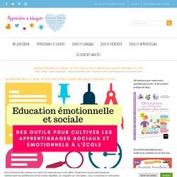 Education émotionnelle et sociale : des outils pour cultiver les apprentissages sociaux et émotionnels à l'école