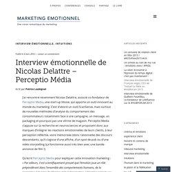 Interview émotionnelle de Nicolas Delattre – Perceptio Média