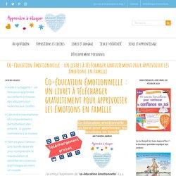 Co-éducation émotionnelle : un livret à télécharger gratuitement pour apprivoiser les émotions en famille