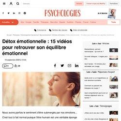 Détox émotionnelle : 15 vidéos pour retrouver son équilibre émotionnel - Dossier - Psychologies.com