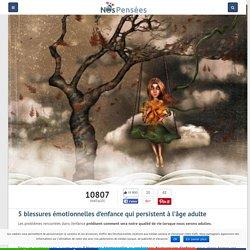 5 blessures émotionnelles d'enfance qui persistent à l'âge adulte - Nos Pensées
