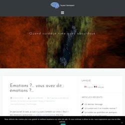 Emotions ?… vous avez dit : émotions ?…