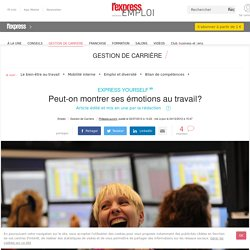 Les émotions au travail: ennemies à combattre ou énergie à exploiter?