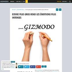 Ecrire plus gros rend les émotions plus intenses