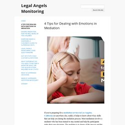 4 Tips for Dealing with Emotions in Mediation - Legal Angels Monitoring