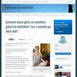 Gérer vos émotions grâce à la méditation - 3 conseils qui m'ont aidé