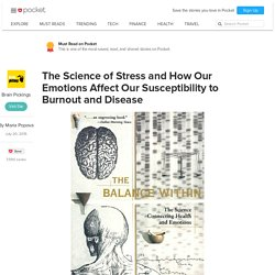 The Science of Stress and How Our Emotions Affect Our Susceptibility to Burnout and Disease - Brain Pickings - Pocket