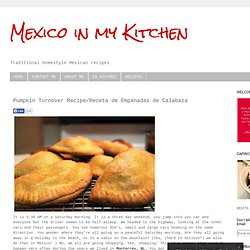 Mexico in my Kitchen: Pumpkin Turnover Recipe/Receta de Empanadas de Calabaza