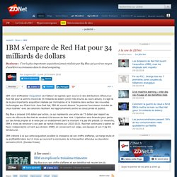 IBM s'empare de Red Hat pour 34 milliards de dollars