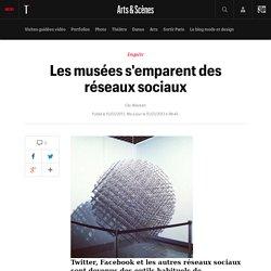Les musées s'emparent des réseaux sociaux - Arts et scènes
