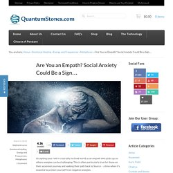 Are You an Empath? Social Anxiety Could Be a Sign…