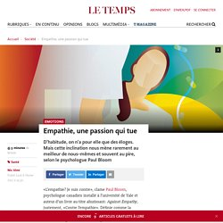 Empathie, une passion qui tue - Le Temps