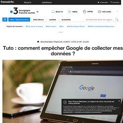 Tuto : comment empêcher Google de collecter mes données ? - France 3 Bourgogn...
