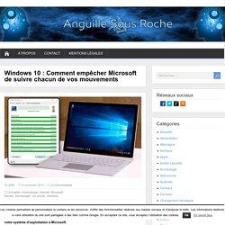 Windows 10 : Comment empêcher Microsoft de suivre chacun de vos mouvements