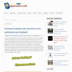 Applications du Net, programmes gratuits et astuces pratiques: Comment empêcher des amis de lire mes publications sur Facebook?