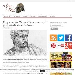Emperador Romano Caracalla, Conoce El Porqué De Su Nombre