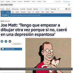 Joe Matt: 'Tengo que empezar a dibujar otra vez porque si no, caeré en una depresión espantosa'