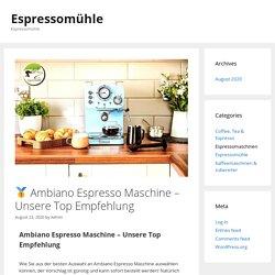 □ Ambiano Espresso Maschine - Unsere Top Empfehlung - Espressomühle