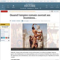 Quand l'empire romain ouvrait ses frontières...