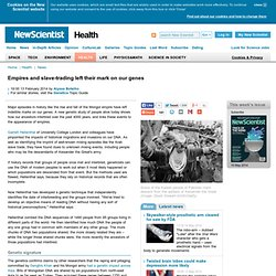 Empires and slave-trading left their mark on our genes - health - 13 February 2014