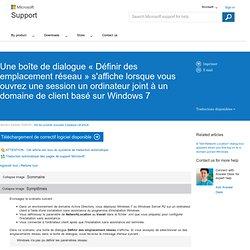 Une boîte de dialogue «Définir un emplacement réseau» s'affiche lorsque vous ouvrez une session un ordinateur client Windows 7 associés à un domaine