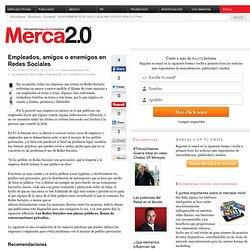 Empleados, amigos o enemigos en Redes Sociales | MERCADOTECNIA PUBLICIDAD | Revista Merca2.0 | Columnistas