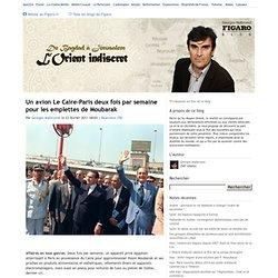 Un avion Le Caire-Paris deux fois par semaine pour les emplettes de Moubarak - De Bagdad à Jérusalem : L'Orient indiscret