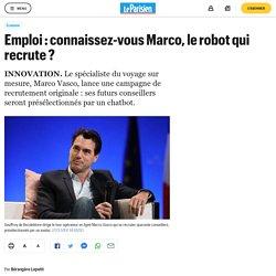 4 novembre 2017 - Emploi : connaissez-vous Marco, le robot qui recrute ?