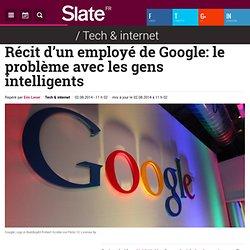 Récit d'un employé de Google: le problème avec les gens intelligents