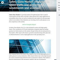 Safety Glass Market: employed in space crafts and airplanes as windshields and windows – Marketintelreportsblog