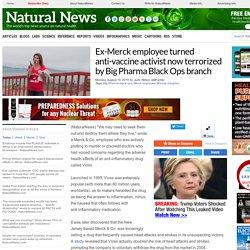 Ex-Merck employee turned anti-vaccine activist now terrorized by Big Pharma Black Ops branch