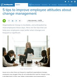 5 tips to improve employee attitudes about change management