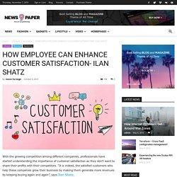 How Employee Can Enhance Customer Satisfaction – Ilan Shatz