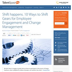 Shift happens. 10 Ways to Shift Gears for Employee Engagement and Change Management