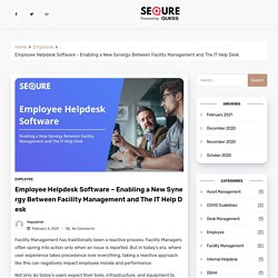 Employee Helpdesk Software - Enabling a New Synergy Between Facility Management and The IT Help Desk - SeQure