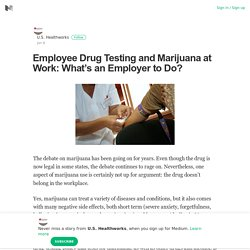 Employee Drug Testing and Marijuana at Work: What's an Employer to Do?