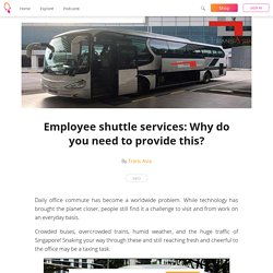 Employee shuttle services: Why do you need to provide this?
