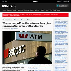 Westpac slugged $9 million after employee gives superannuation advice that benefits him