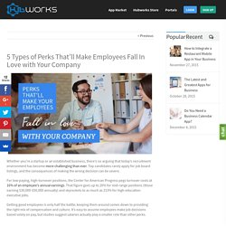 5 Types of Perks That'll Make Employees Fall In Love with Your Company - Hubworks