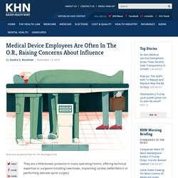 Medical Device Employees Are Often In The O.R., Raising Concerns About Influence