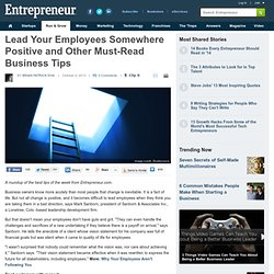 Lead Your Employees Somewhere Positive and Other Must-Read Business Tips