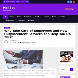 Why to Take Care of Employees and How Outplacement Services can Help You Do this?