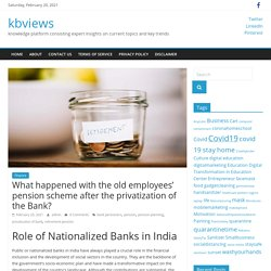 What happened with the old employees' pension scheme after the privatization of the Bank? - kbviews