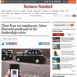 Uber fires 20 employees, hires Harvard professor to fix leadership crisis