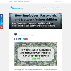 Employees, Passwords, & Network Vulnerabilities Can Cost Your Business Millions