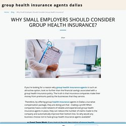 Why Small Employers Should Consider Group Health Insurance? - group health insurance agents dallas