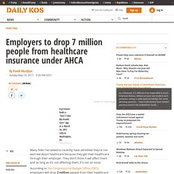 Employers to drop 7 million people from healthcare insurance under AHCA