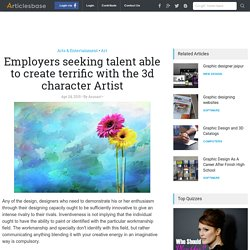 Employers seeking talent able to create terrific with the 3d character Artist